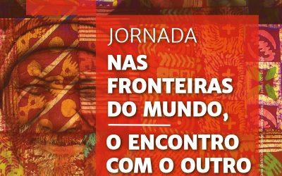 """Jornada """"NAS FRONTEIRAS DO MUNDO, O ENCONTRO COM O OUTRO"""""""